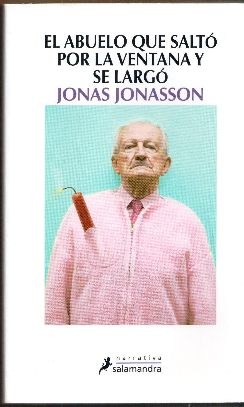 El Abuelo Que Salto Por La Ventana Y Se Largo De Jonas Jonasson