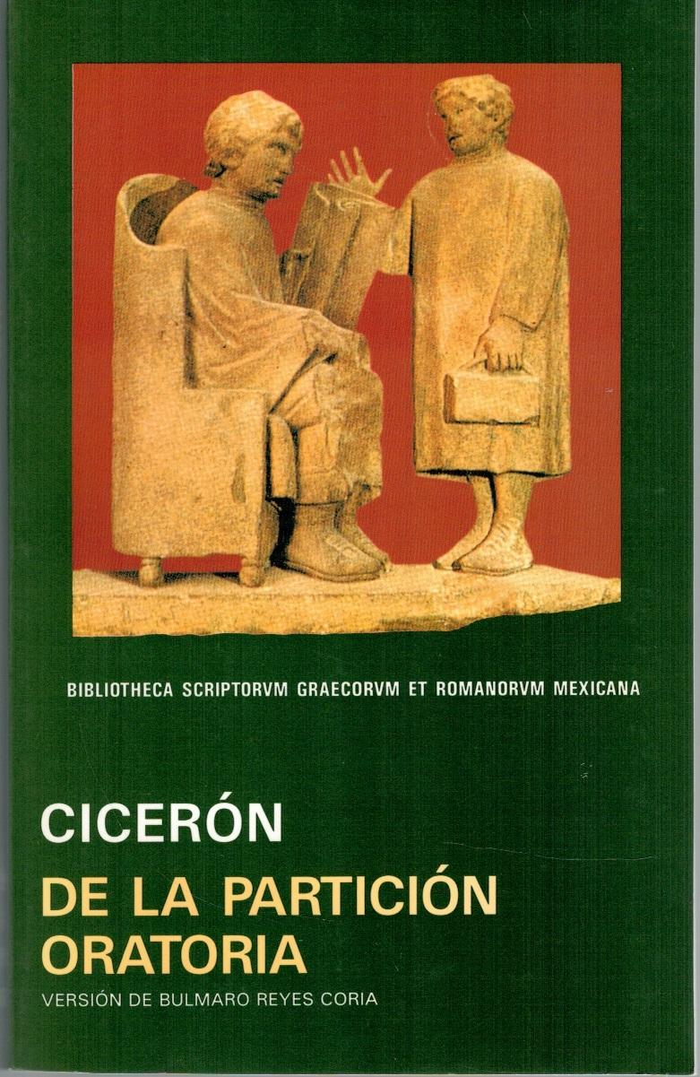 DE LA PARTICIÓN ORATORIA - CICERÓN (Introducción, traducción y notas de Bulmaro Reyes Coria)