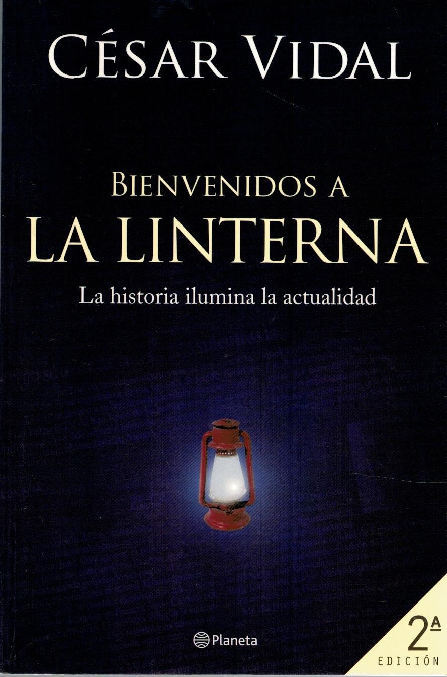 BIENVENIDOS LA LA LINTERNA. LA HISTORIA ILUMINA LA ACTUALIDAD. - César Vidal