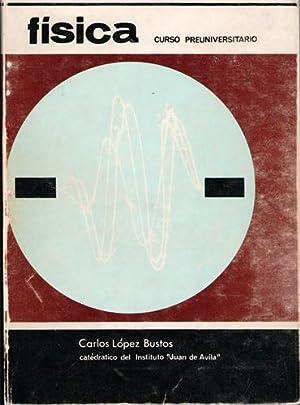 Física, curso preuniversitario: Carlos López Bustos