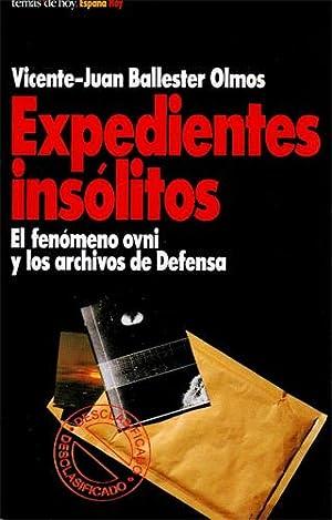 Expedientes insólitos. El fenómeno ovni y los: Vicente-Juan Ballester Olmos