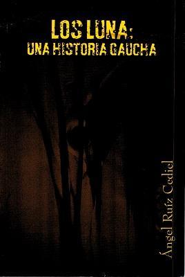Los Luna: una historia gaucha: Ángel Ruiz Cediel