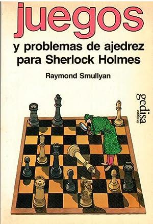 JUEGOS Y PROBLEMAS DE AJEDREZ PARA SHERLOCK: Raymond Smullyan