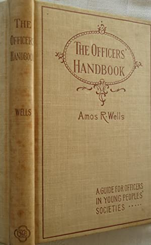 The Officers' Handbook - A Guide for Officers in Young Peoples' Societies, with Chapters on Parli...