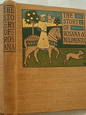 The tale of Queen Rosana : and of Rosana, her daughter and of the King's son Aulimento rendered i...