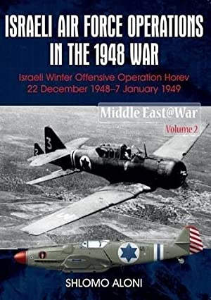 Israeli Air Force Operations in the 1948 War: Israeli Winter Offensive Operation Horev 22 Decembe...
