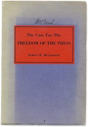 The Case for the Freedom of the Press: An Address Before New York.: McCormick, Robert R.