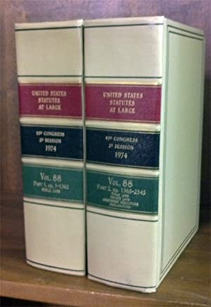 United States Statutes at Large Volume 88, in 2 books (1974): United States Congress. 93rd Congress...
