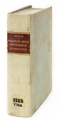 In Quatuor Libros Institutionum Imperialium Commentarius Academicus.: Vinnius, Arnoldus; Vinnen, ...