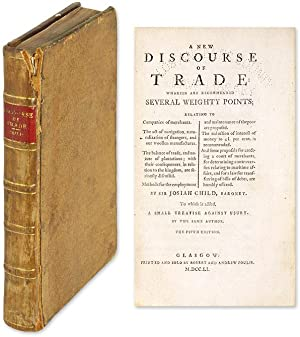 A New Discourse of Trade: Wherein are Recommended Several Weighty.: Child, Sir Josiah