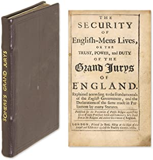 The Security of English-Mens Lives, Or the Trust, Power, And Duty of.: Somers, John, Baron