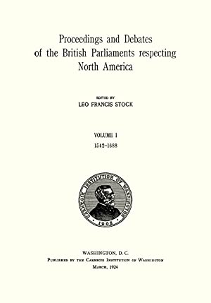 Proceedings and Debates of the British Parliaments Respecting.: Stock, Leo Francis