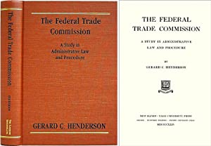 The Federal Trade Commission: A Study in Administrative Law and.: Henderson, Gerard C.