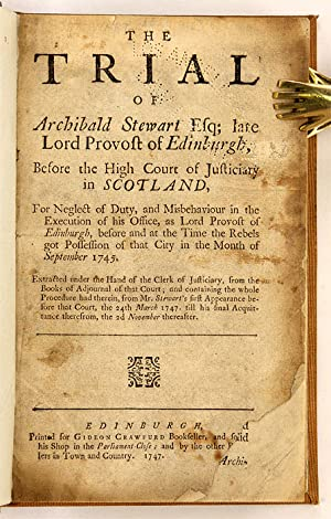 The Trial of Archibald Stewart Esq; Late Lord Provost of Edinburgh.: Trial; Stewart, Archibald, ...