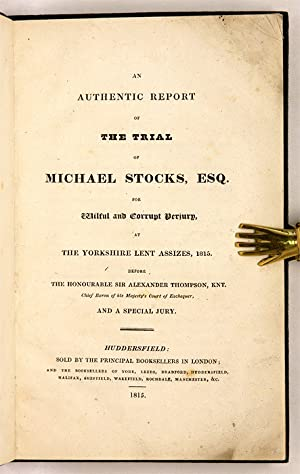 An Authentic Report Of The Trial Of Michael Stocks, Esq. For Wilful.: Trial: Stocks, Michael, ...