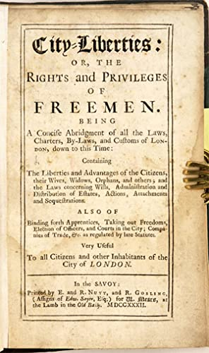 City-Liberties: Or, The Rights and Privileges of Freemen.: Jacob, Giles