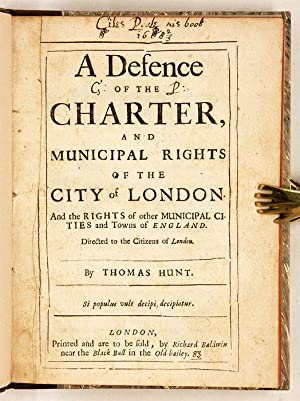 A Defence of the Charter, and Municipal Rights of the City of London: Hunt, Thomas