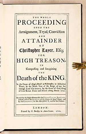 The Whole Proceeding upon the Arraignment, Tryal, Conviction and.: Trial; Layer, Christopher, ...