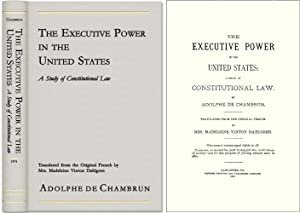 The Executive Power in the United States: A Study of Constitutional.: Chambrun, Adolphe de
