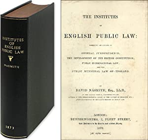 Institutes of English Public Law: Embracing an Outline of General.: Nasmith, David