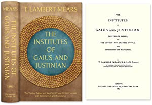 The Institutes of Gaius and Justinian, The Twelve Tables, and the.: Mears, T. Lambert; Gaius
