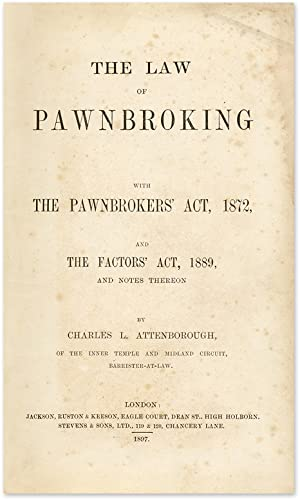 The Law of Pawnbroking: With the Pawnbrokers' Act, 1872.: Attenborough, Charles L.