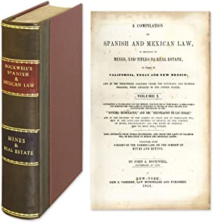 A Compilation of Spanish and Mexican Law, in Relation to Mines, And.: Rockwell, John Arnold