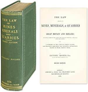 The Law Relating to Mines, Minerals, & Quarries in Great Britain.: Rogers, Arundel