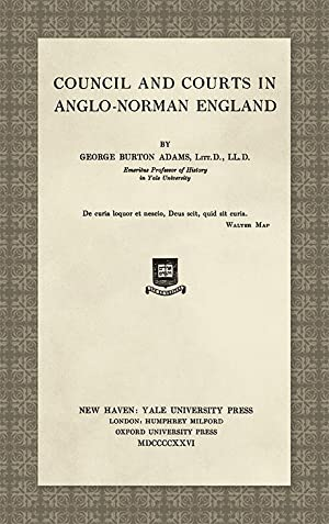 Council and Courts in Anglo-Norman England: Adams, George Burton