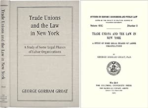 Trade Unions and the Law in New York: A Study of Some Legal Phases.: Groat, George Gorham