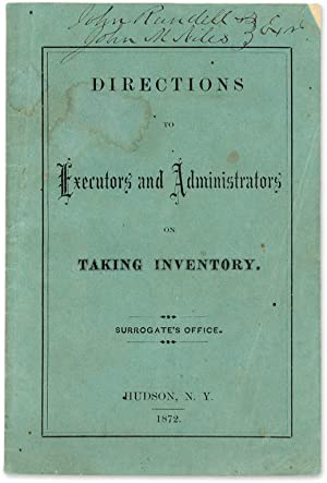 Directions to Executors and Administrators on Taking Inventory: Surrogate's Office, Hudson, New ...