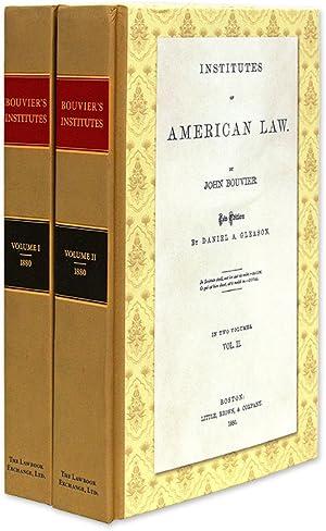 Institutes of American Law. New Edition by Daniel A. Gleason. 2 Vols: Bouvier, John. Daniel A. ...