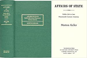 Affairs of State: Public Life in Late Nineteenth Century America: Keller, Morton