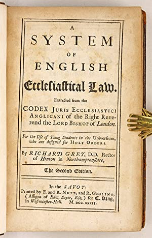 A System of English Ecclesiastical Law, Extracted from the Codex.: Grey, Richard, Editor. Gibson, ...