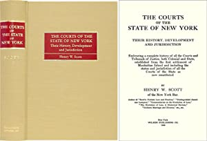 The Courts of the State of New York: Their History, Development.: Scott, Henry W.
