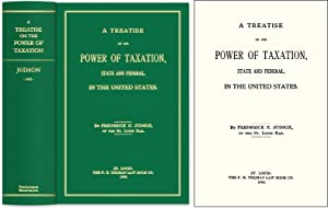 A Treatise on the Power of Taxation State and Federal in the United.: Judson, Frederick N.