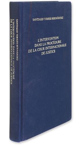 L'Intervention dans La Procedure de la Cour Internationale De Justice: Torres Bernardez, ...