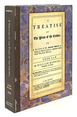 A Treatise of the Pleas of the Crown: Or, a System of the Principal.: Hawkins, William