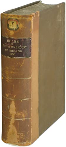 Rules of the Supreme Court (Ireland), 1905. With Appendices: Ireland, Supreme Court of Judicature