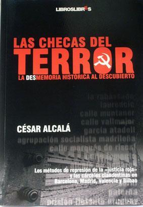 Las Checas Del Terror. La desmemoria histórica al descubierto. - Alcala, Cesar.