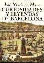 Curiosidades y leyendas de Barcelona (Spanish Edition): Mena, Jose Maria