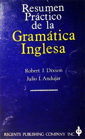 Resumen Práctico de la Gramática Inglesa: J. Dixson, Robert.