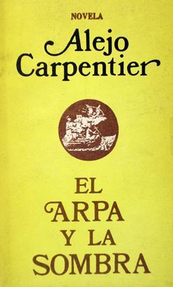 el arpa y la sombra: Carpentier, Alejo.