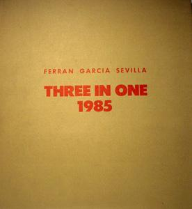 THREE IN ONE 1985. Ferran García Sevilla