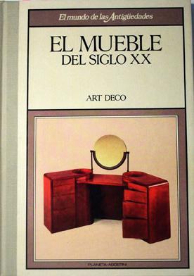 EL MUEBLE DEL SIGLO XX: Art Deco. El Mundo de las Antigüedades: Susana Jiménez. Carmen de ...