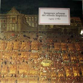 Imagenes urbanas del mundo hispanico, 1493-1780.: Kagan, Richard L. Fernando Marías (colaborador) ...