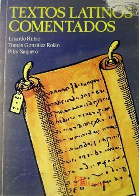 Textos latinos comentados: Rubio, Lisardo. González Rolán, Tomás. Saquero, Pilar.