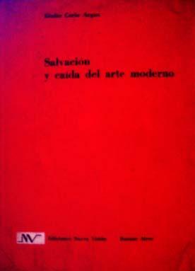 Salvación y caída del arte moderno.: Argan, Giulio Carlo.