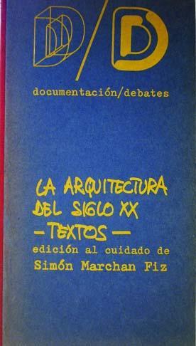 La Arquitectura del siglo XX: Textos. Documentacion- debates: Marchan Fiz, Simón. Selección, ...