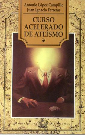 Curso acelerado de ateismo: Lopez Campillo, Antonio;